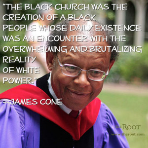 Quote of the Day: James Cone on the Black Church