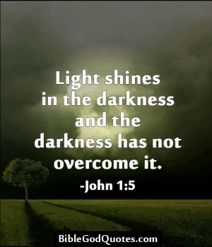 Light shines in the darkness and the darkness has not overcome it ...