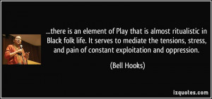 there is an element of Play that is almost ritualistic in Black folk ...