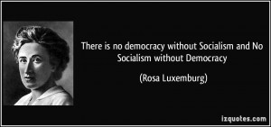 There is no democracy without Socialism and No Socialism without ...