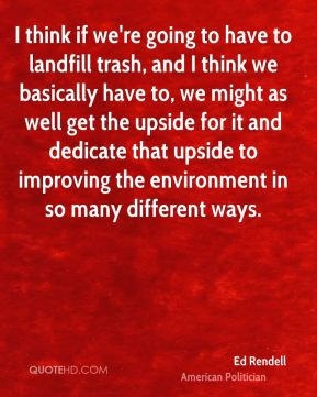 Ed Rendell - I think if we're going to have to landfill trash, and I ...