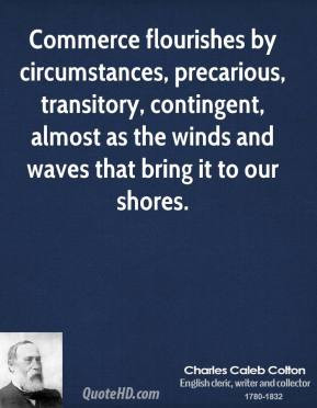 contingent almost as the winds and waves that bring it to our shores