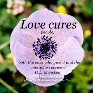 Love cures quotes, Love cures people, both the ones who give it and ...