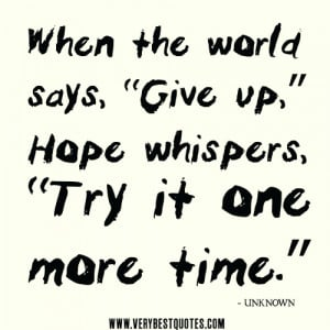 """hope quotes, give up quotes, When the world says, """"Give up,"""" Hope ..."""