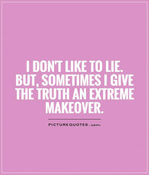 Truth Quotes Lies Quotes Makeup Quotes Lie Quotes