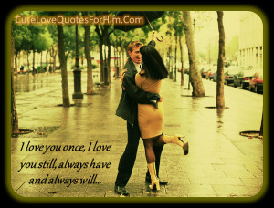 love you once, I love you still, always have and always will…