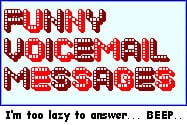 Use funny answering machine messages and you'll have people calling ...
