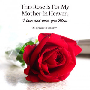 This Rose Is For My Mother In Heaven I Love And Miss You Mom Free ...