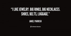 """like jewelry. Big rings, big necklaces. Shoes, belts, luggage."""""""