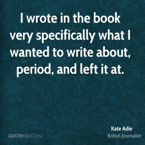 Kate Adie - I wrote in the book very specifically what I wanted to ...