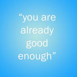 am good enough!