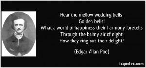 Hear the mellow wedding bells Golden bells! What a world of happiness ...