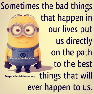 Minion-Quotes-Sometimes-the-bad-things.jpg