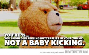 ... , So True, Funny Quotes, Have Baby, True Stories, Ted, Young Girls