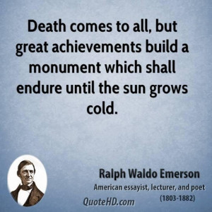 ... emerson poet quote death comes to all but great achievements build