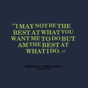 Quotes Picture: i may not be the best at what you want me to do but am ...