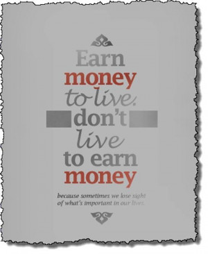 Images earn money to live picture quotes image sayings