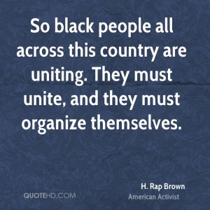 So black people all across this country are uniting. They must unite ...