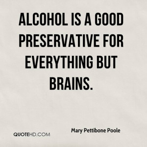Alcohol Is A Good Preservative For Everything But Brains - Alcohol ...