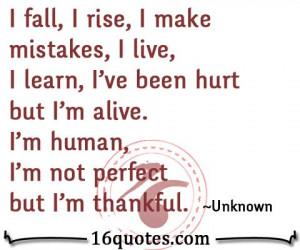 fall, I rise, I make mistakes, I live, I learn, I've been hurt but I ...