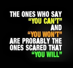 ... You Listen To People Who Do Not Believe In You, You Will Never Succeed