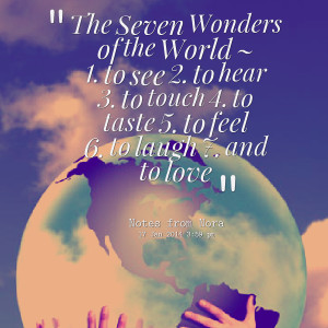 Quotes Picture: the seven wonders of the world ~ 1 to see 2 to hear 3 ...