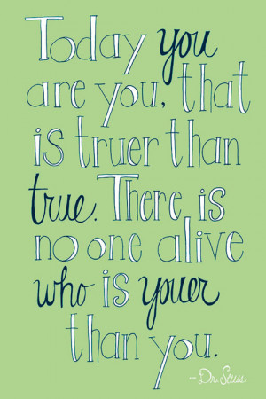 ... than true. There is no one alive who is youer than you.