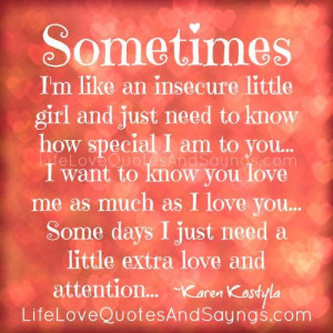 ... insecure little girl and just need to know how special i am to you i