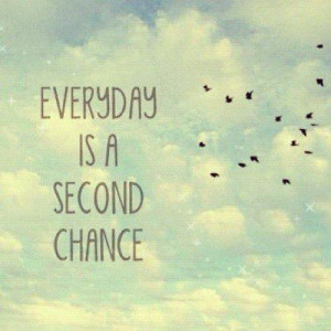 Poster>> Every day is a second chance #quote #taolife