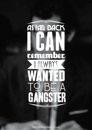 As far back as I can remember, I always wanted to be a gangster!