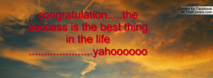 congratulation.....the success is the best thing in the life ...