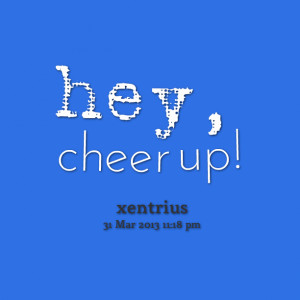 Quotes Picture: hey, cheer up!