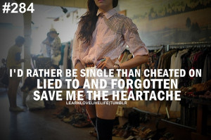 rather be single than cheated on lied to and forgotten save me the ...