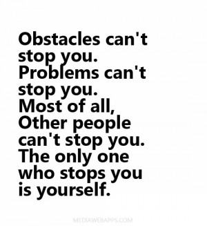 Obstacles can't stop you. Problems can't stop you. Most of all, Other ...