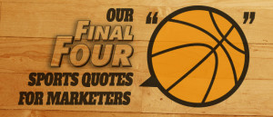Our final four quotes and how they translate to marketers