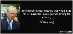 Being famous is not something that would make me feel successful ...