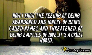 Now I Know The Feeling Of Being Abandoned And Lonely, Of Being Called ...