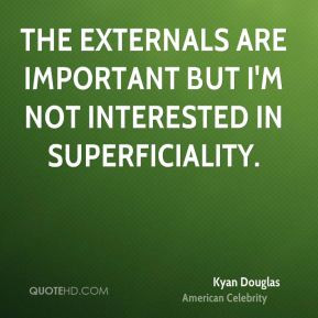 ... The externals are important but I'm not interested in superficiality