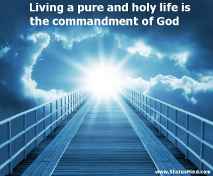 Living a pure and holy life is the commandment of God
