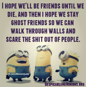 hope i hope we ll be friends until we die and then i hope we stay ...
