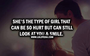 she s the type of girl that can be so hurt but can still look at you ...
