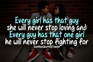 ... guy she will never stop loving and every guy has that one girl he will