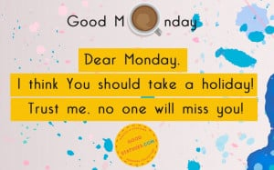 Dear Monday, I think - Monday Quotes and Statuses