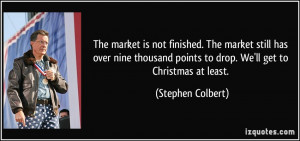 The market is not finished. The market still has over nine thousand ...