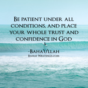 ... , and place your whole trust and confidence in God -Baha'u'llah