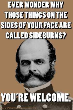 Civil War general Ambrose Burnside. He's the reason we call them ...