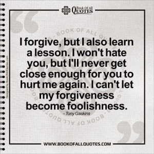 ... you to hurt me again. I can't let my forgiveness become foolishness