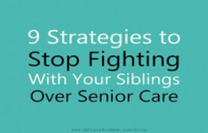 Strategies to Stop Fighting With Your Siblings Over Senior Care