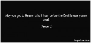 May you get to Heaven a half hour before the Devil knows you're dead ...
