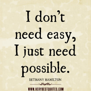 don't need easy, I just need possible – Positive Quotes